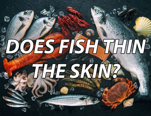 Fish Thins The Skin? Maybe Very True.